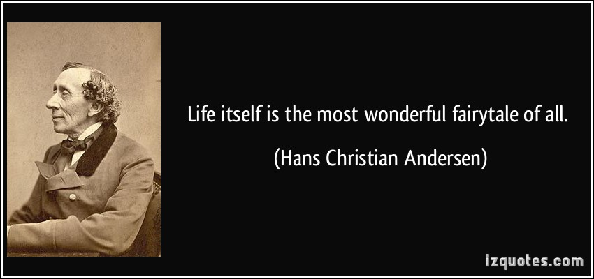 quote-life-itself-is-the-most-wonderful-fairytale-of-all-hans-christian-andersen-337274